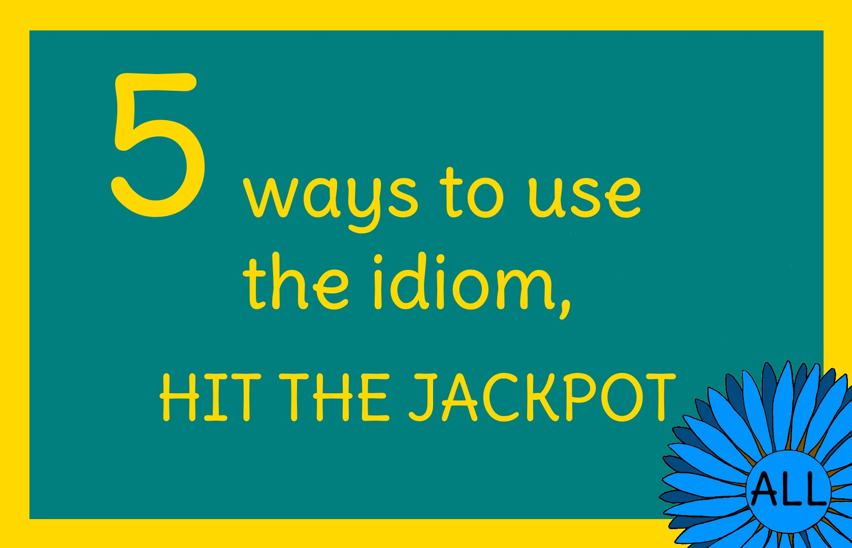 5 Examples of How to Use the Idiom, Hit the Jackpot - English Daisies